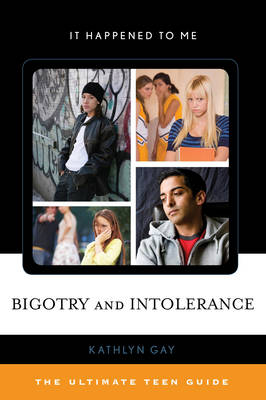 Bigotry and Intolerance: The Ultimate Teen Guide - It Happened to Me 35 (Hardback)
