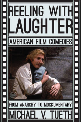 Reeling with Laughter: American Film Comedies: From Anarchy to Mockumentary (Hardback)
