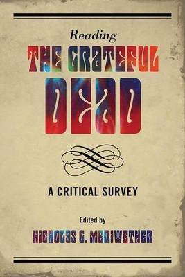 Reading the Grateful Dead: A Critical Survey (Hardback)