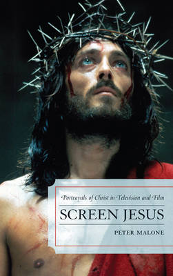 Screen Jesus: Portrayals of Christ in Television and Film (Hardback)