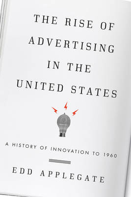 The Rise of Advertising in the United States: A History of Innovation to 1960 (Hardback)