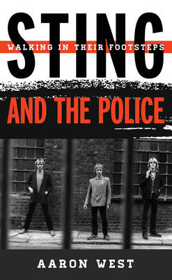 Sting and the Police: Walking in Their Footsteps - Tempo: A Rowman & Littlefield Music Series on Rock, Pop, and Culture (Hardback)