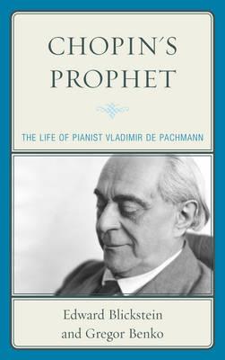 Chopin's Prophet: The Life of Pianist Vladimir de Pachmann (Hardback)