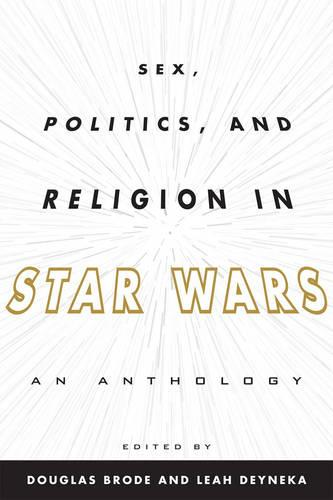 Sex, Politics, and Religion in Star Wars: An Anthology (Hardback)