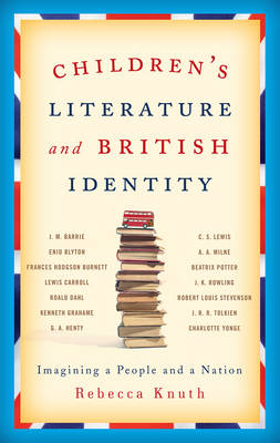 Children's Literature and British Identity: Imagining a People and a Nation (Hardback)