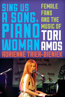 Sing Us a Song, Piano Woman: Female Fans and the Music of Tori Amos (Hardback)