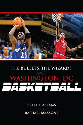 The Bullets, the Wizards, and Washington, DC, Basketball (Hardback)