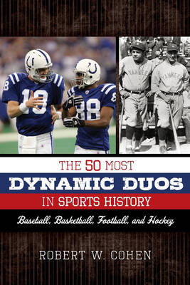 The 50 Most Dynamic Duos in Sports History: Baseball, Basketball, Football, and Hockey (Hardback)