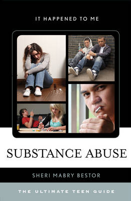 Substance Abuse: The Ultimate Teen Guide - It Happened to Me 36 (Hardback)