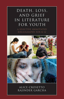 Death, Loss, and Grief in Literature for Youth: A Selective Annotated Bibliography for K-12 - Literature for Youth Series (Hardback)
