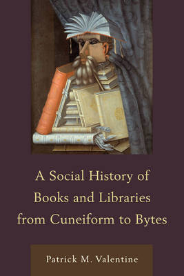 A Social History of Books and Libraries from Cuneiform to Bytes (Hardback)