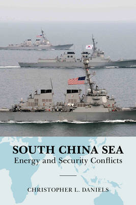 South China Sea: Energy and Security Conflicts - Global Flashpoints: A Series (Hardback)