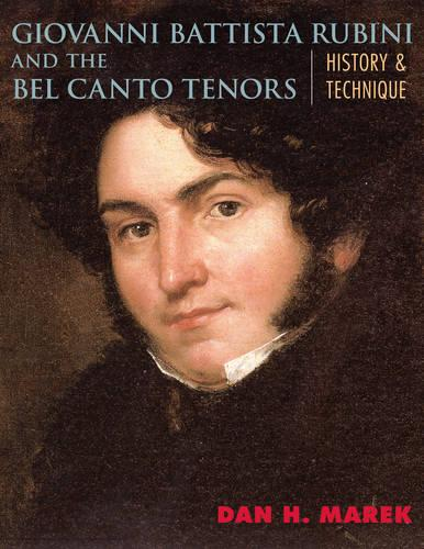 Giovanni Battista Rubini and the Bel Canto Tenors: History and Technique (Paperback)