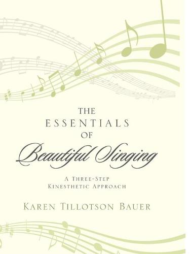 The Essentials of Beautiful Singing: A Three-Step Kinesthetic Approach (Paperback)
