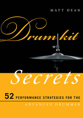 Drum Kit Secrets: 52 Performance Strategies for the Advanced Drummer - Music Secrets for the Advanced Musician (Paperback)
