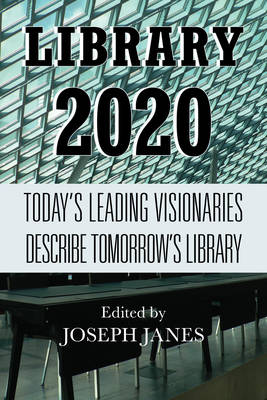 Library 2020: Today's Leading Visionaries Describe Tomorrow's Library (Paperback)
