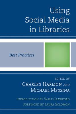 Using Social Media in Libraries: Best Practices - Best Practices in Library Services (Paperback)