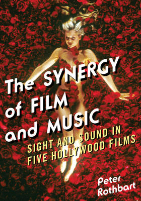 The Synergy of Film and Music: Sight and Sound in Five Hollywood Films (Paperback)