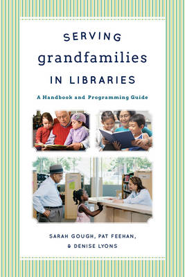Serving Grandfamilies in Libraries: A Handbook and Programming Guide (Paperback)