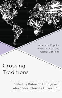 Crossing Traditions: American Popular Music in Local and Global Contexts (Hardback)
