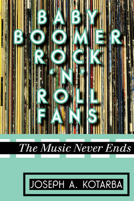 Baby Boomer Rock 'n' Roll Fans: The Music Never Ends (Paperback)