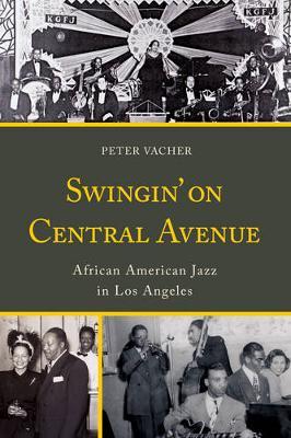 Swingin' on Central Avenue: African American Jazz in Los Angeles (Hardback)