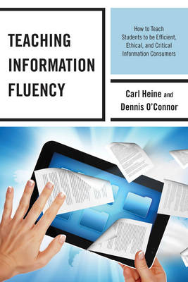 Teaching Information Fluency: How to Teach Students to Be Efficient, Ethical, and Critical Information Consumers (Paperback)