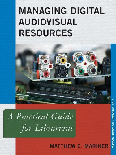 Managing Digital Audiovisual Resources: A Practical Guide for Librarians - Practical Guides for Librarians 3 (Paperback)
