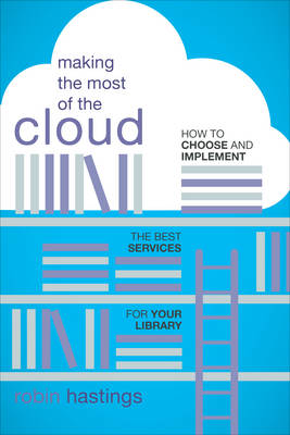 Making the Most of the Cloud: How to Choose and Implement the Best Services for Your Library (Paperback)