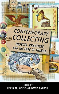 Contemporary Collecting: Objects, Practices, and the Fate of Things (Hardback)