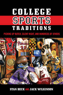 College Sports Traditions: Picking Up Butch, Silent Night, and Hundreds of Others (Hardback)