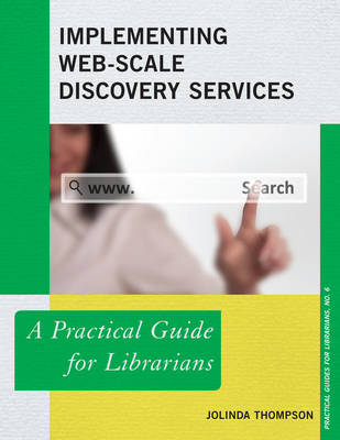 Implementing Web-Scale Discovery Services: A Practical Guide for Librarians - Practical Guides for Librarians 9 (Paperback)