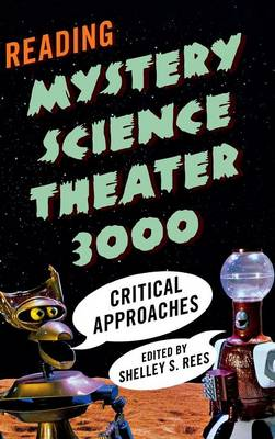 Reading Mystery Science Theater 3000: Critical Approaches (Hardback)