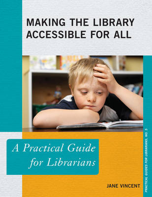 Making the Library Accessible for All: A Practical Guide for Librarians - Practical Guides for Librarians 5 (Paperback)
