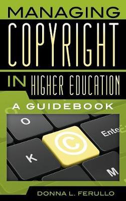 Managing Copyright in Higher Education: A Guidebook (Hardback)