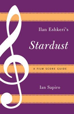 Ilan Eshkeri's Stardust: A Film Score Guide - Film Score Guides (Paperback)