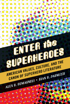 Enter the Superheroes: American Values, Culture, and the Canon of Superhero Literature (Hardback)
