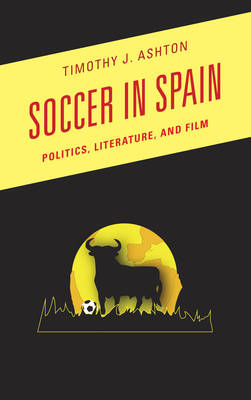 Soccer in Spain: Politics, Literature, and Film - Scarecrow Soccer Series (Hardback)