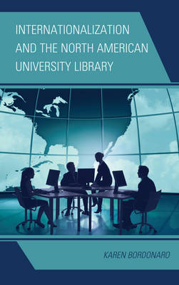 Internationalization and the North American University Library (Hardback)