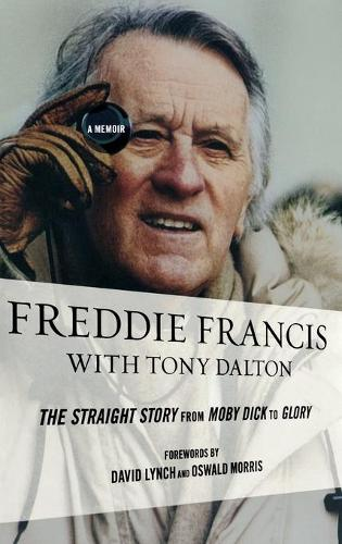 Freddie Francis: The Straight Story from Moby Dick to Glory, a Memoir (Hardback)