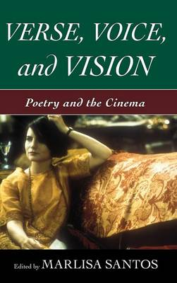 Verse, Voice, and Vision: Poetry and the Cinema (Hardback)