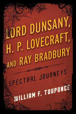 Lord Dunsany, H.P. Lovecraft, and Ray Bradbury: Spectral Journeys - Studies in Supernatural Literature (Hardback)
