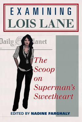 Examining Lois Lane: The Scoop on Superman's Sweetheart (Paperback)