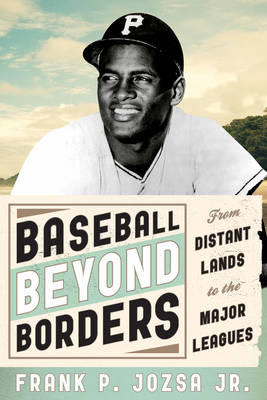 Baseball beyond Borders: From Distant Lands to the Major Leagues (Hardback)