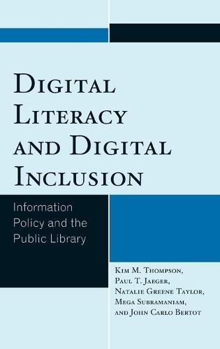 Digital Literacy and Digital Inclusion: Information Policy and the Public Library (Hardback)