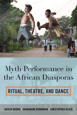 Myth Performance in the African Diasporas: Ritual, Theatre, and Dance (Hardback)