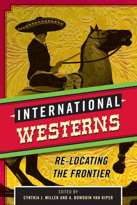 International Westerns: Re-Locating the Frontier (Hardback)