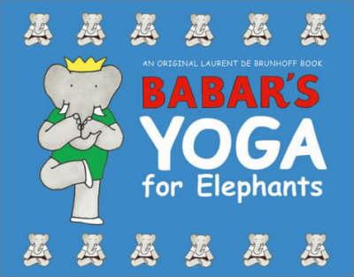 Babar's Yoga for Elephants (Hardback)