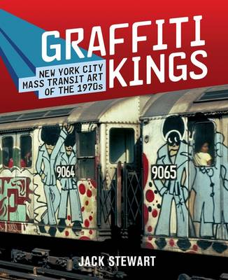 Graffiti Kings: New York Transit Art of the 1970s (Hardback)
