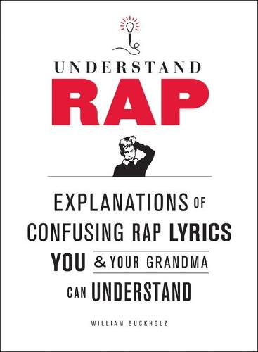 Understand Rap: Explanations of Confusing Rap Lyrics You and Your Grandma Can Understand (Paperback)